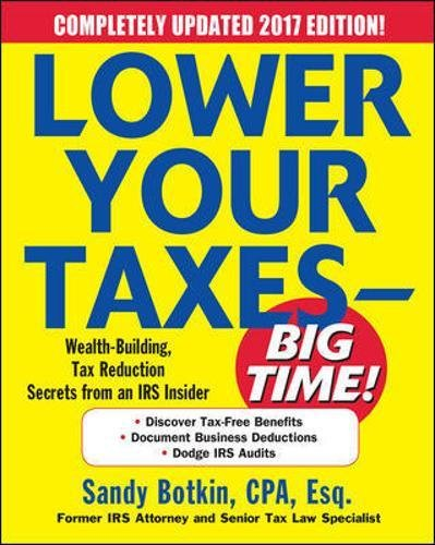 Lower Your Taxes   Big Time  2017 2018 Edition  Wealth Building  Tax Reduction Secrets From An Irs Insider
