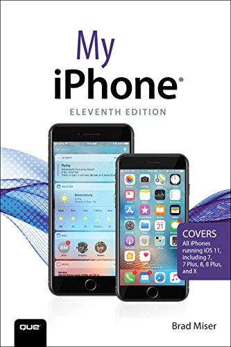 My iPhone: Covers all iPhones running iOS 11 (11th Edition)