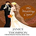 The Wedding Caper: The Bridal Mayhem Mystery Series, Book 1 Audiobook by Janice Thompson Narrated by Becky Boyd
