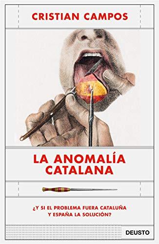 La anomalía catalana: ¿Y si el problema fuera Cataluña y España la solución? (Sin colección) por Cristian Campos