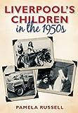 Liverpool's Children in The 1950s, Pamela Russell, 0752459015