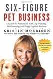 img - for Six-Figure Pet Business: Unleash the Potential in Your Dog Training, Pet Grooming, and Doggy Daycare Business Paperback   May 9, 2012 book / textbook / text book