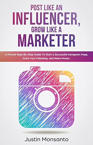 Pdf Business Post Like an Influencer, Grow Like a Marketer: A Proven Step-By-Step Guide To Start a Successful Instagram Page, Grow Your Following, and Make Money.