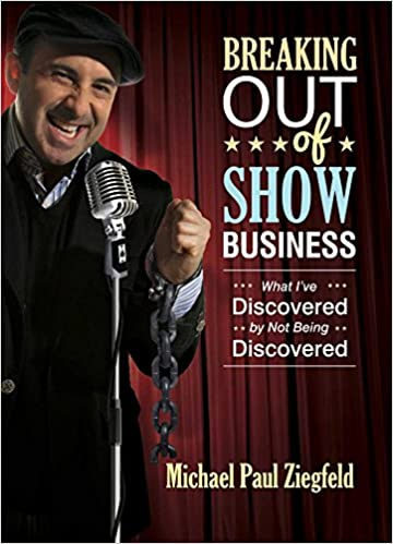 Breaking Out of Show Business: What I've Discovered By Not Being Discovered