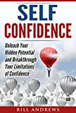 ****Self Confidence- Unleash Your Hidden Potential and Breakthrough Your Limitations of Confidence  ****Do you want to get paid more?Do you want people to respect you more?Are you sick of being taken for granted?Do you feel that you're not ge...