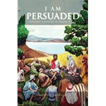 I Am Persuaded: Christian Leadership As Taught by Jesus by Jonathan Paul Brenneman (2015-10-02)