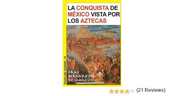 La conquista de México vista por los aztecas (Visión del soldado nº 10) eBook: de Sahagún, Fray Bernardino, Collado Miralles, Joaquín: Amazon.es: Tienda Kindle