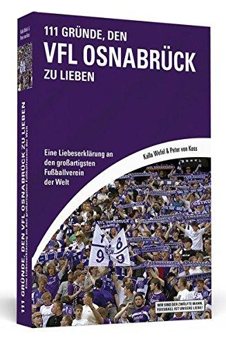 111 Gründe, den VfL Osnabrück zu lieben: Eine Liebeserklärung an den großartigsten Fußballverein der Welt