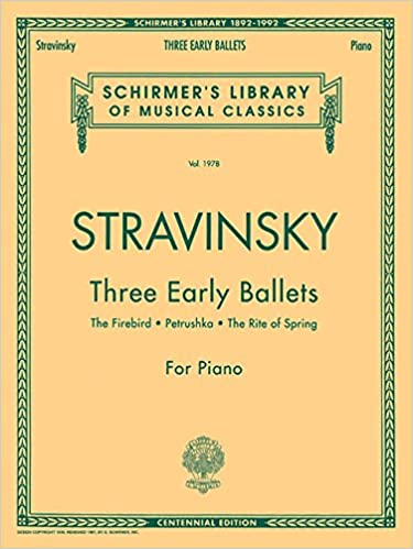 The Firebird, Petrushka, The Rite of Spring Three Early Ballets Schirmer Library of Classics Volume 1978 Piano Solo