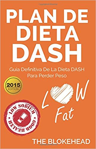 Plan de dieta Dash: Guía definitiva de la dieta Dash para perder peso (Spanish Edition): The Blokehead, Paola Cuenca: 9781507119396: Amazon.com: Books