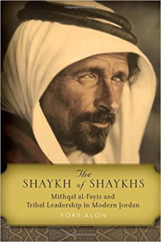 The Shaykh of Shaykhs: Mithqal al-Fayiz and Tribal Leadership in Modern Jordan