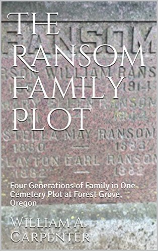The Ransom Family Plot: Four Generations of Family in One Cemetery Plot at Forest Grove, Oregon
