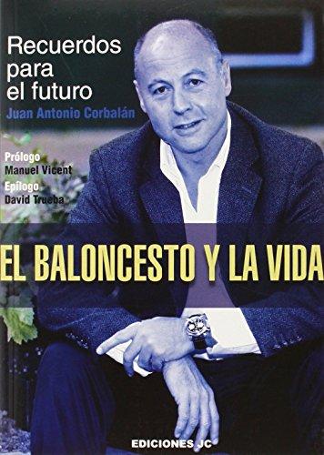 Descargar Libro El Baloncesto Y La Vida Juan Antonio Corbalán Alfocea