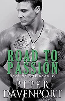 Road to Passion (Dogs of Fire Book 4) by [Davenport, Piper]