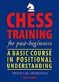 Chess Training For Post-beginners: A Basic Course In Positional Understanding-Yaroslav Srokovski