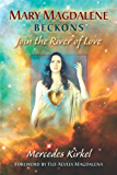 Mary Magdalene Beckons: Join the River of Love (The Magdalene Teachings Book 1)