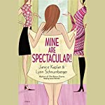 Mine Are Spectacular! | Janice Kaplan,Lynn Schnurnberger