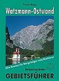 Gebietsführer / Watzmann-Ostwand: Alle Routen für Bergsteiger und Kletterer.