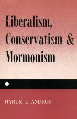 Liberalism, Conservatism and Mormonism