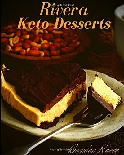 Rivera Keto Desserts 30 Tasty Recipes For Fat Burning And Energy Boosting Treats Rivera Brendan 9781692189297 Amazon Com Books