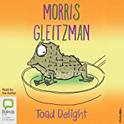 Toad Delight: The Toad Series, Book 5 | Morris Gleitzman