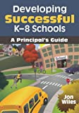 img - for Developing Successful K-8 Schools: A Principal's Guide book / textbook / text book