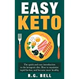Easy Keto: The quick and easy introduction to the ketogenic diet. How to maximize rapid fat-loss, and become more healthy