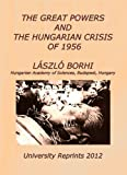img - for THE GREAT POWERS AND THE HUNGARIAN CRISIS OF 1956 (REPRINT) book / textbook / text book
