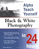 Alpha Teach Yourself Black and White Photography in 24 Hours