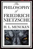 The Philosophy of Friedrich Nietzsche, H. L. Mencken, 1604593318