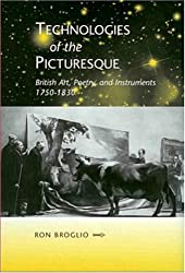 Technologies of the Picturesque: British Art, Poetry, and Instruments 1750-1830 (Bucknell Studies in Eighteenth-Century Literature and Culture)