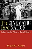 The Cinematic ImagiNation: Indian Popular Films as Social History, Jyotika Virdi, 0813531918