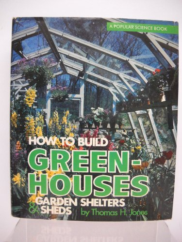 How to Build Greenhouses, Garden Shelters & Sheds