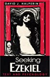 Seeking Ezekial : Text and Psychology, Halperin, David J., 0271009470