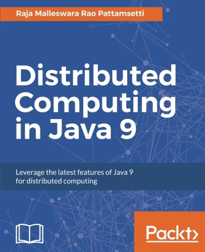 Distributed Computing in Java 9: Leverage the latest features of Java 9 for distributed computing pdf