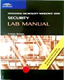 MCSE Lab Manual for Designing Microsoft Windows 2000 Security, LANWrights, Inc. Staff and Kezema, Conan, 0619016981