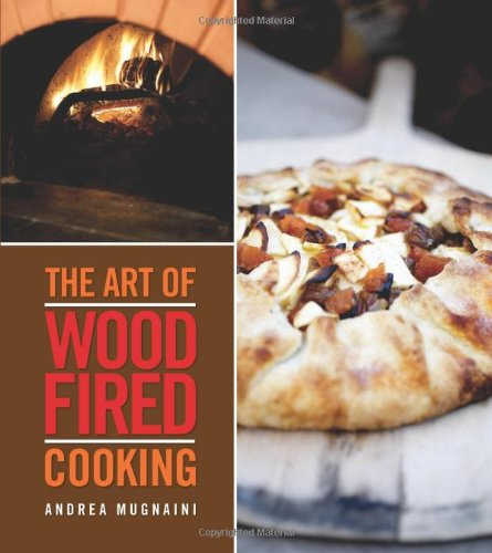 The Art of Wood-Fired Cooking by Andrea Mugnaini