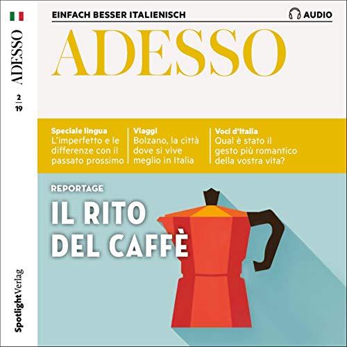 ADESSO Audio - Il rito del caffé. 2/2019: Italienisch lernen Audio - Der Espresso