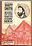 img - for Soapy Smith, king of the frontier con men, book / textbook / text book