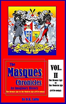 The Masques Chronicles: An Imaginary History Vol. 2: The Bronze Age to the Modern Age (1970 - today) (The Masques Chronices) by [Latta, D.K.]