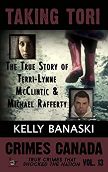 Taking Tori: The True Story of Terri-Lynne McClintic and Michael Rafferty (Crimes Canada: True Crimes That Shocked the Nation Book 13) by [Banaski, Kelly, Parker,RJ, Vronsky,Peter]