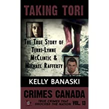 Taking Tori: The True Story of Terri-Lynne McClintic and Michael Rafferty (Crimes Canada: True Crimes That Shocked the Nation Book 13)