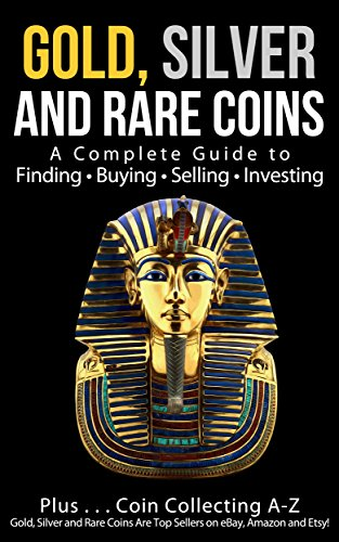 - Gold, Silver and Rare Coins: A Complete Guide To Finding Buying Selling Investing: Plus...Coin Collecting A-Z: Gold, Silver and Rare Coins Are Top Sellers on eBay, Amazon and Etsy