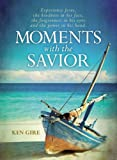 img - for Moments with the Savior: Experience Jesus, the kindness in his face, the forgiveness in his eyes, and the power in his hand. book / textbook / text book