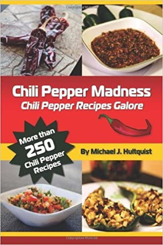 Book Chili Pepper Madness: Chili Pepper Recipes Galore by Michael J. Hultquist (2011-03-18)