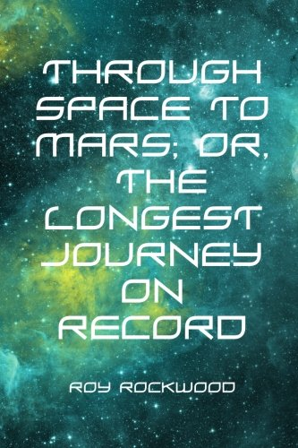 Through Space to Mars; Or, the Longest Journey on Record pdf epub