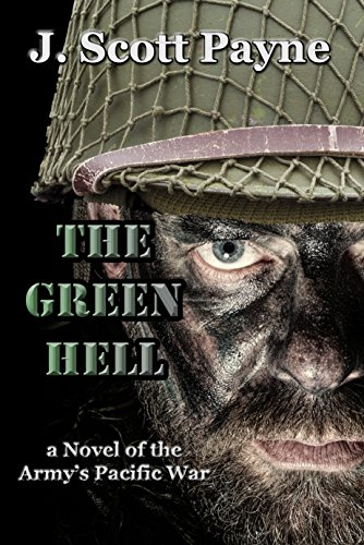 The Green Hell: A Novel of the Army's Pacific War by [Payne, J. Scott]