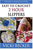 Easy To Crochet 2 Hour Slippers Volume 2:  Summer Slippers