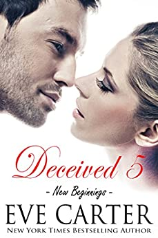 Deceived 5 - New Beginnings (Deceived series) by [Carter, Eve]