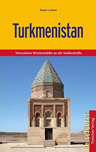 Turkmenistan - Versunkene Wüstenstädte an der Seidenstraße (Trescher-Reihe Reisen)
